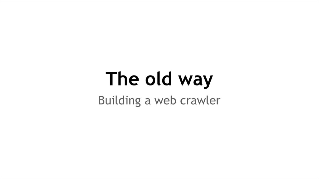 Building a web crawler The old way