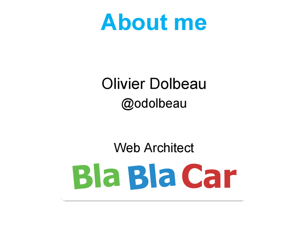Olivier Dolbeau @odolbeau Web Architect About me