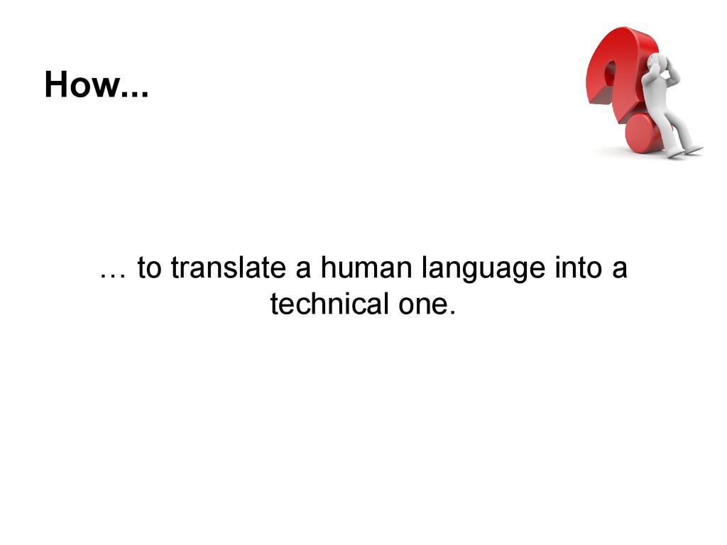How... … to translate a human language into a t...