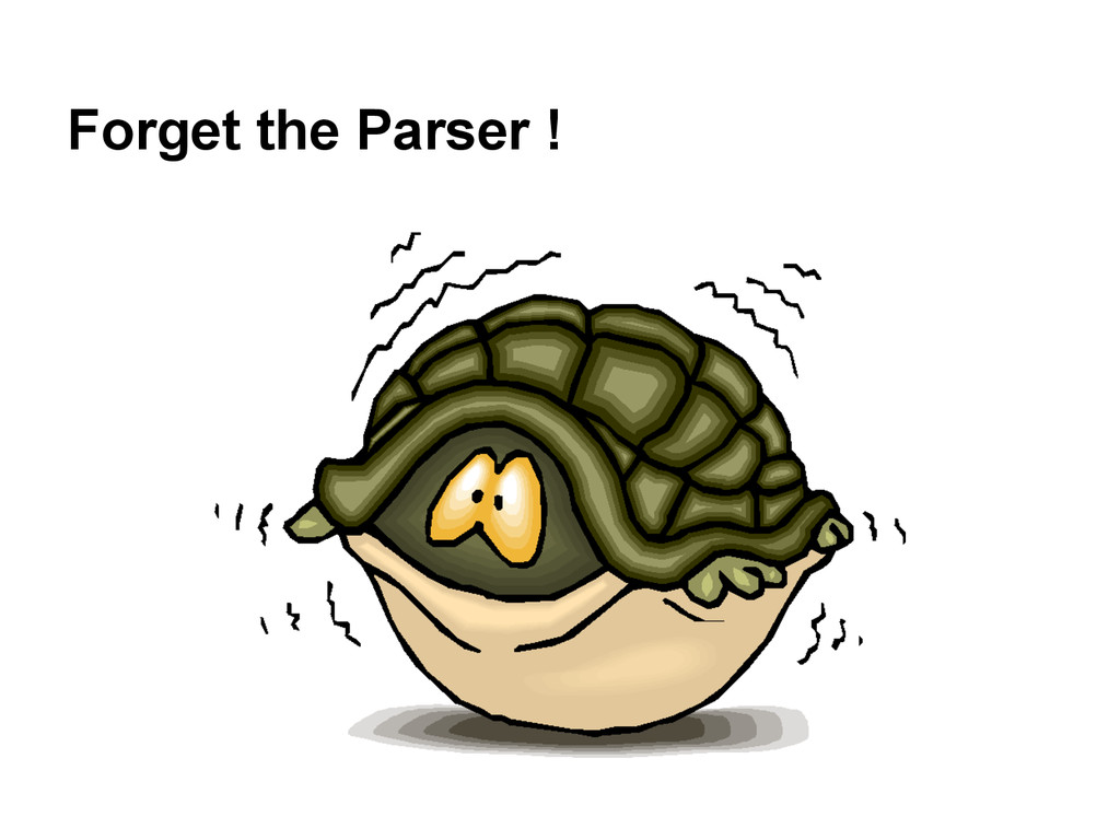 Forget the Parser !