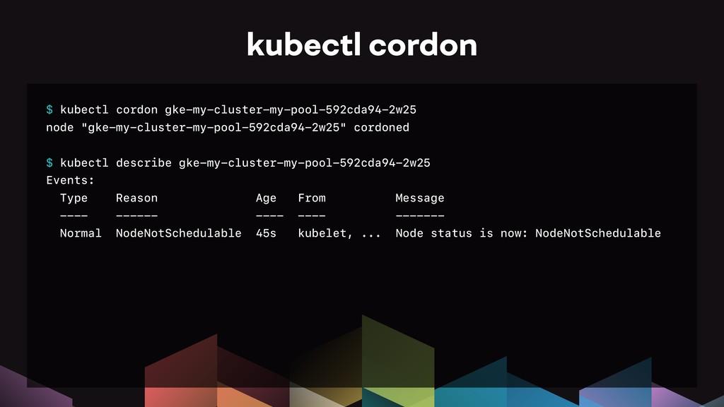 $ kubectl cordon gke-my-cluster-my-pool-592cda9...