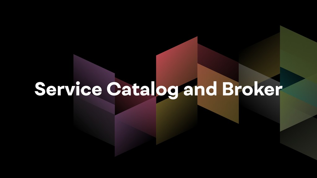 Service Catalog and Broker