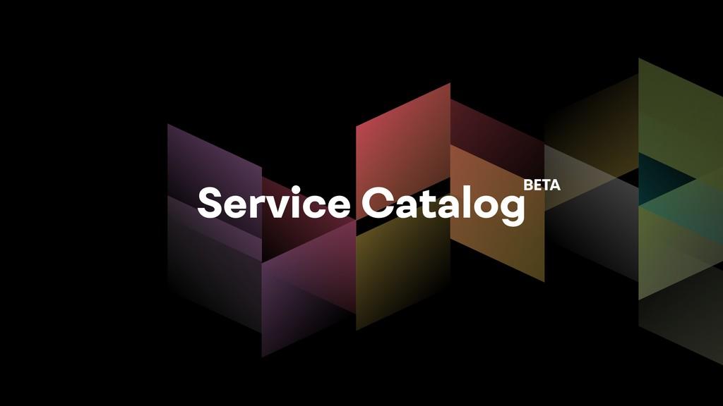 Service CatalogBETA