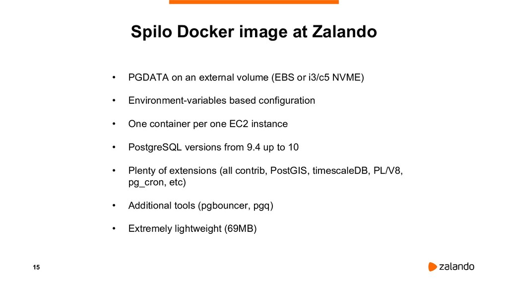15 Spilo Docker image at Zalando • PGDATA on an...