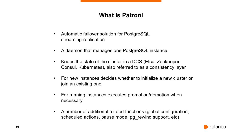 19 What is Patroni • Automatic failover solutio...