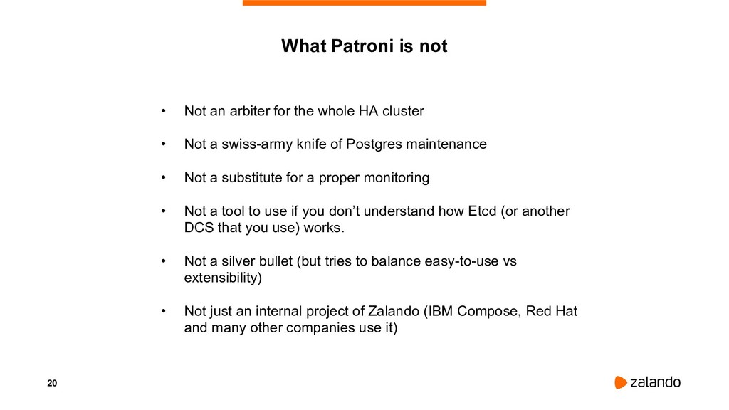 20 What Patroni is not • Not an arbiter for the...