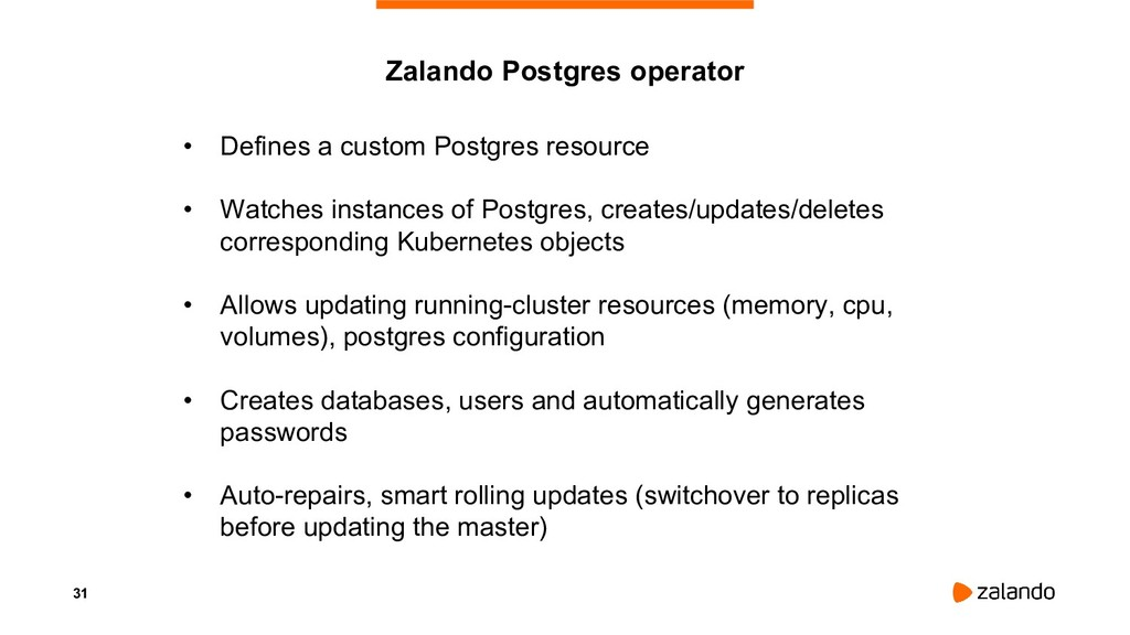 31 • Defines a custom Postgres resource • Watch...
