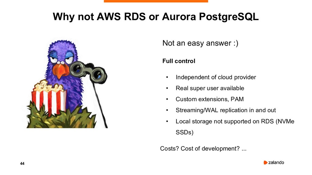 44 Why not AWS RDS or Aurora PostgreSQL Not an ...