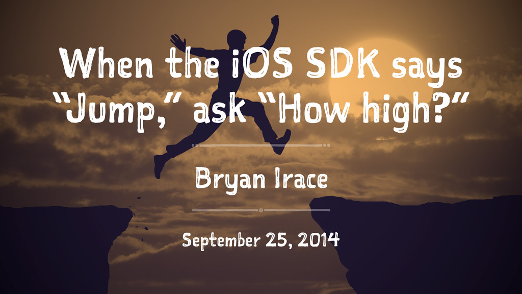 "When the iOS SDK says ""Jump,"" ask ""How high?"" B..."