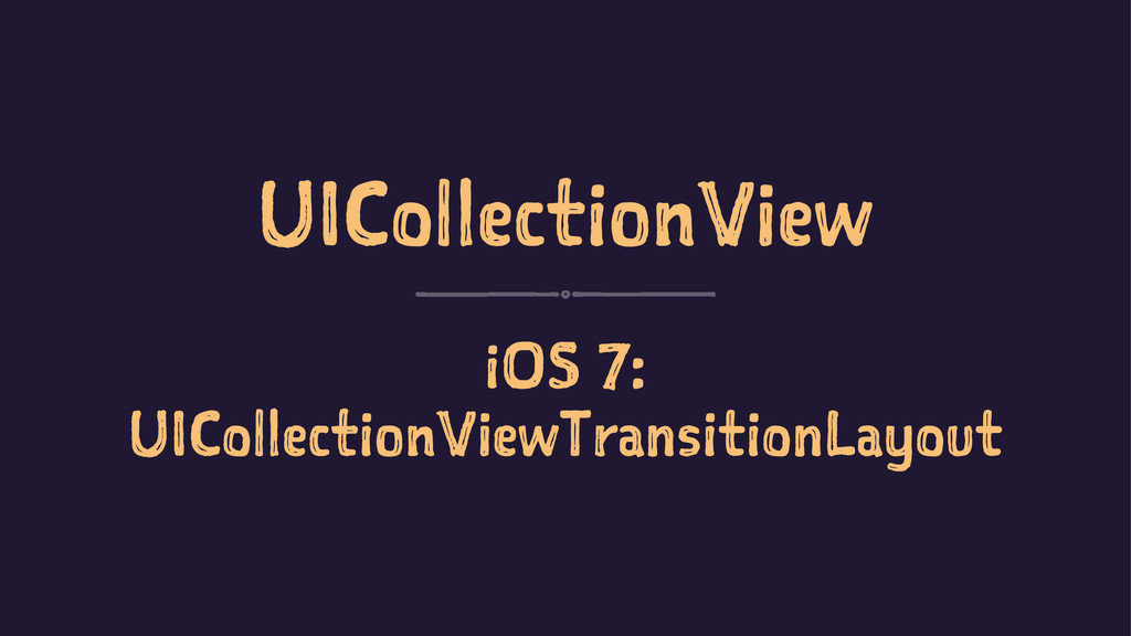 UICollectionView iOS 7: UICollectionViewTransit...