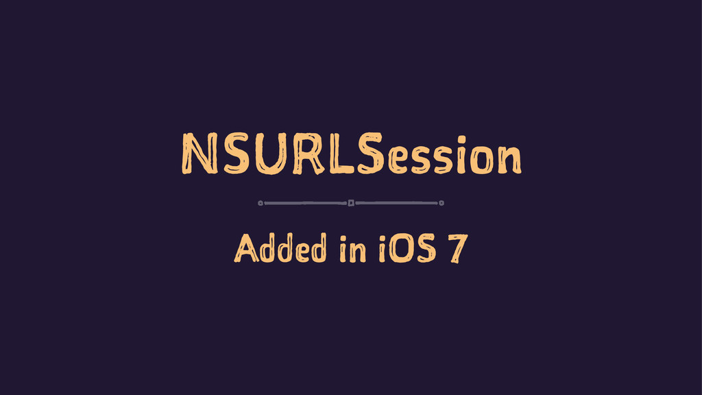 NSURLSession Added in iOS 7