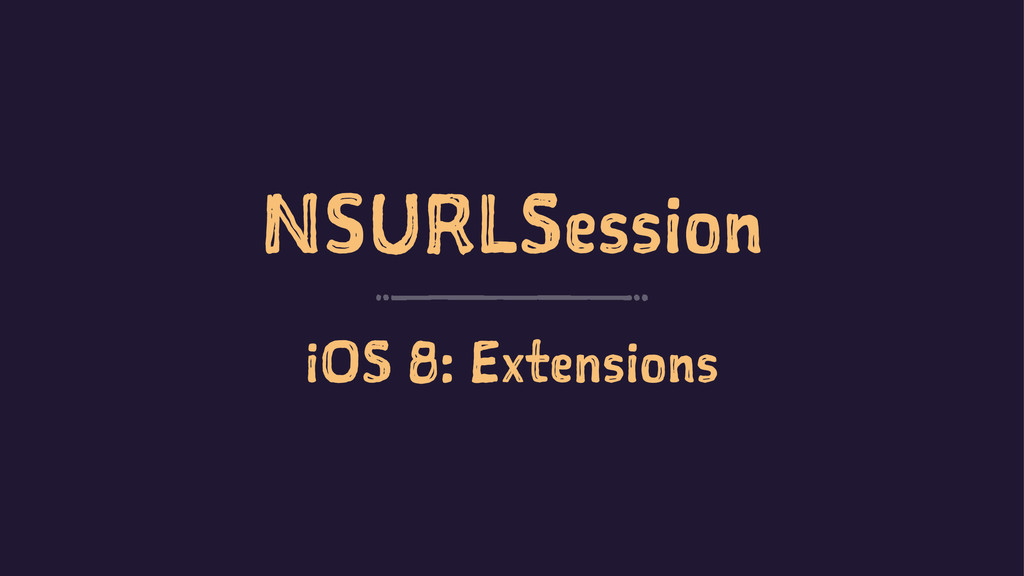NSURLSession iOS 8: Extensions