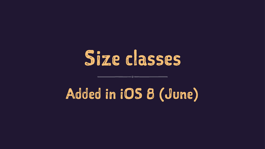 Size classes Added in iOS 8 (June)