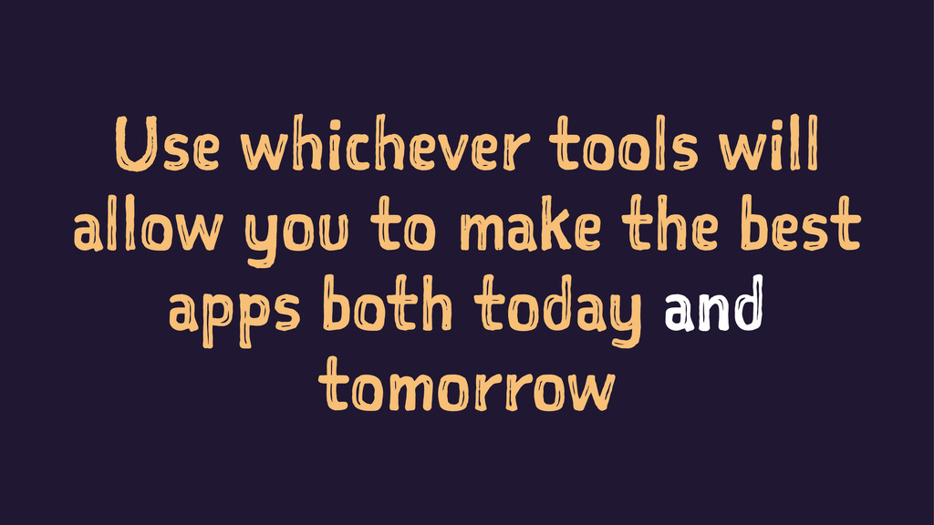 Use whichever tools will allow you to make the ...