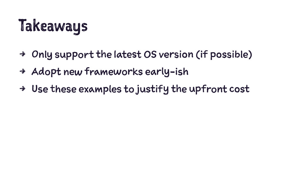Takeaways 4 Only support the latest OS version ...