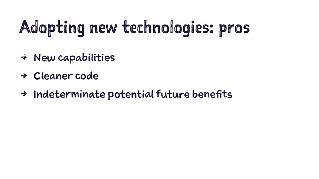 Adopting new technologies: pros 4 New capabilit...