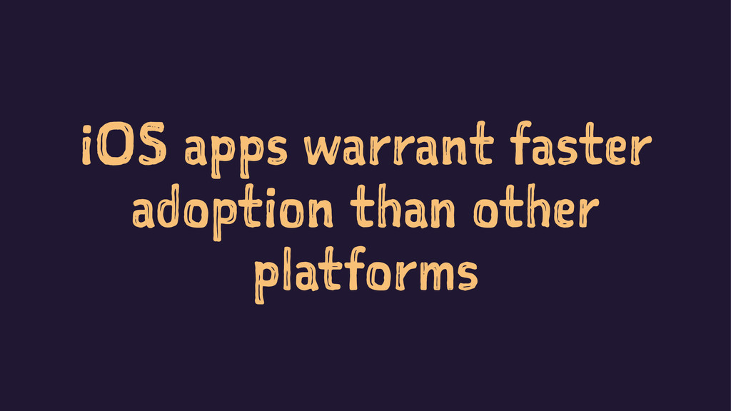 iOS apps warrant faster adoption than other pla...