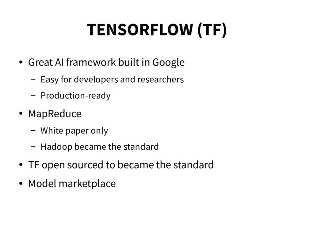 TENSORFLOW (TF) ● Great AI framework built in G...