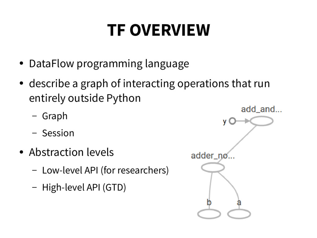TF OVERVIEW ● DataFlow programming language ● d...
