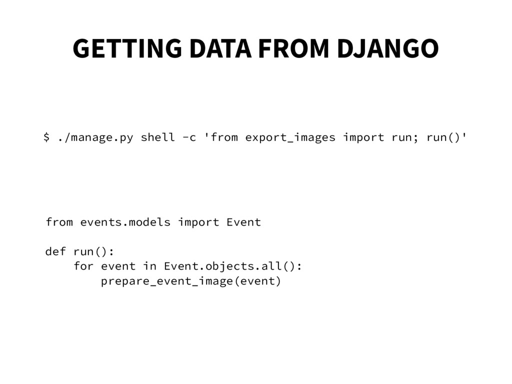 GETTING DATA FROM DJANGO $ ./manage.py shell -c...