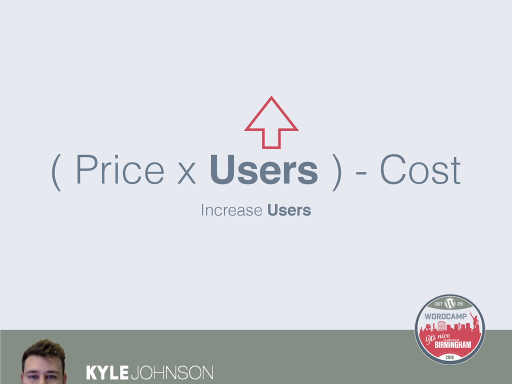Increase Users ( Price x Users ) - Cost