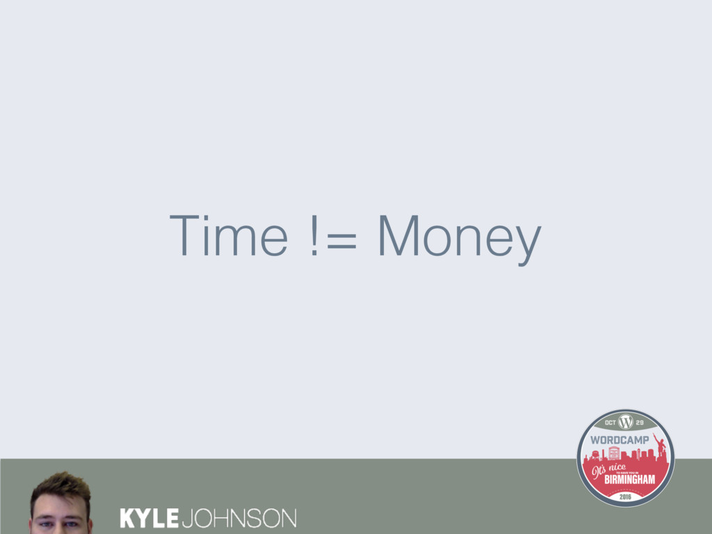 Time != Money