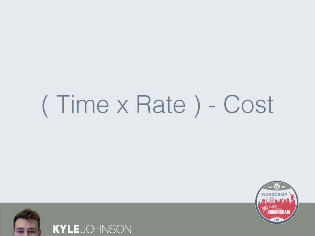 ( Time x Rate ) - Cost