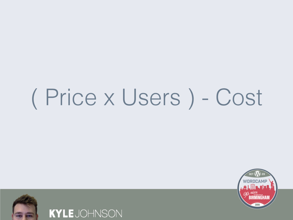 ( Price x Users ) - Cost