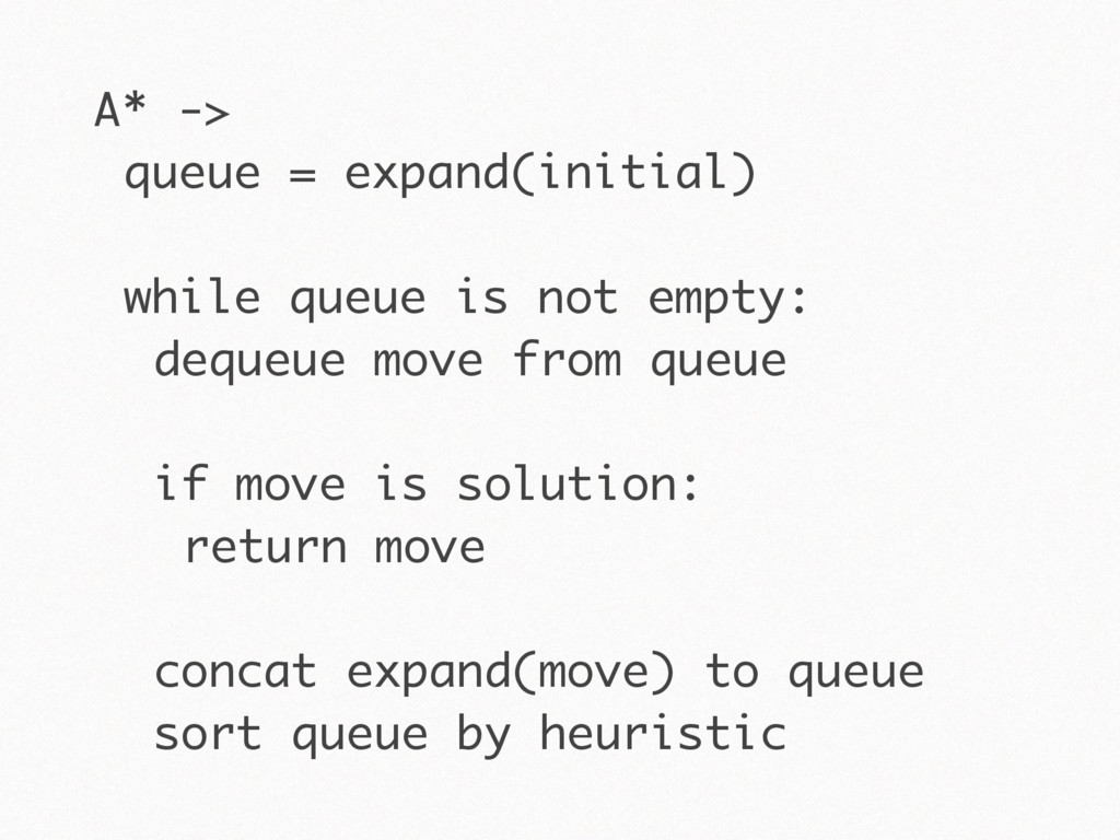 A* -> queue = expand(initial) while queue is no...