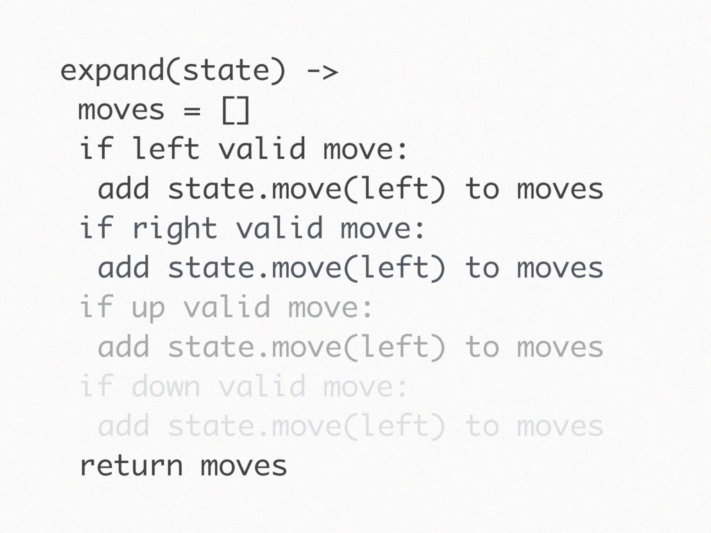 expand(state) -> moves = [] if left valid move:...