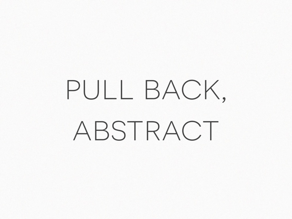 pull back, abstract