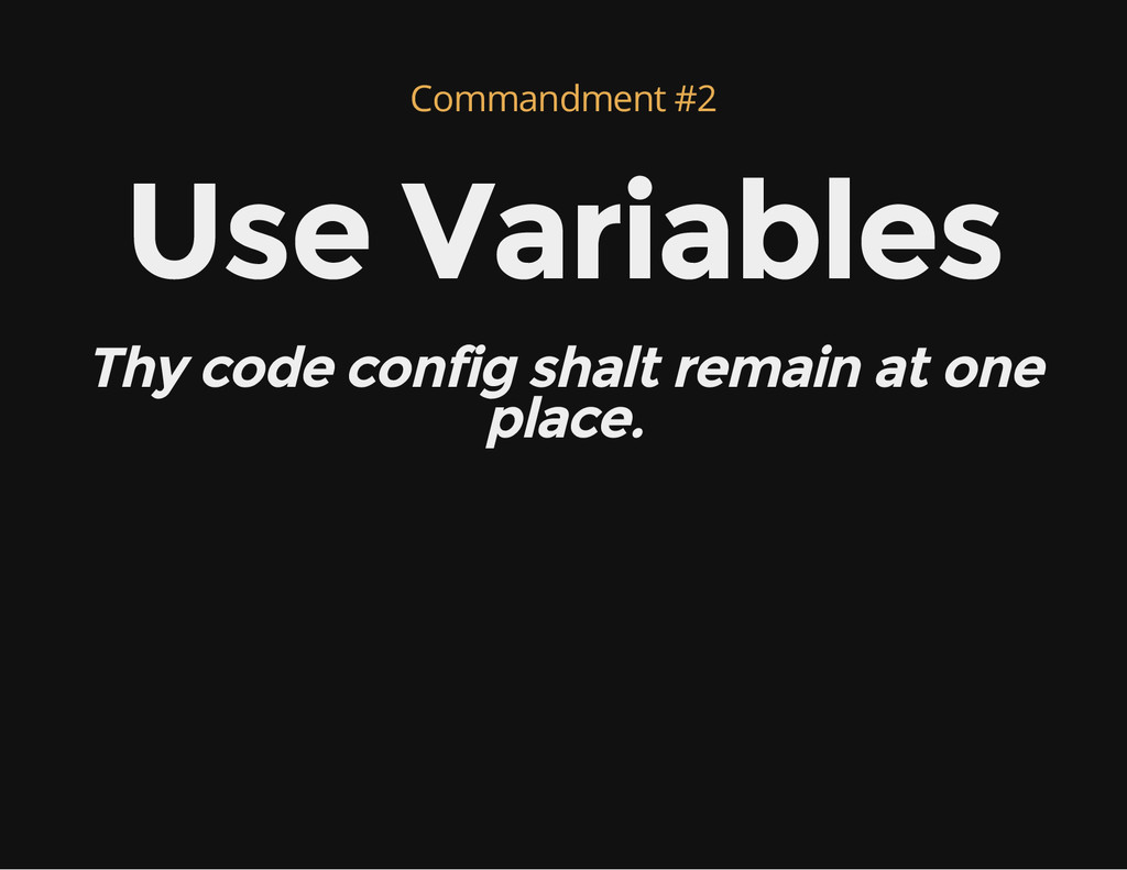 Commandment #2 Use Variables Thy code config sh...