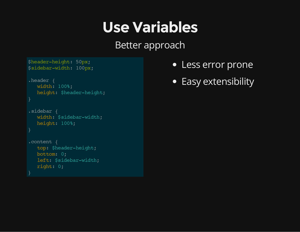 Use Variables Better approach Less error prone ...
