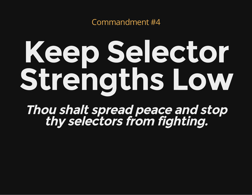 Commandment #4 Keep Selector Strengths Low Thou...
