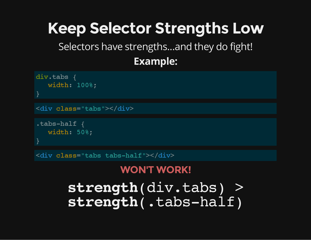 Keep Selector Strengths Low Selectors have stre...