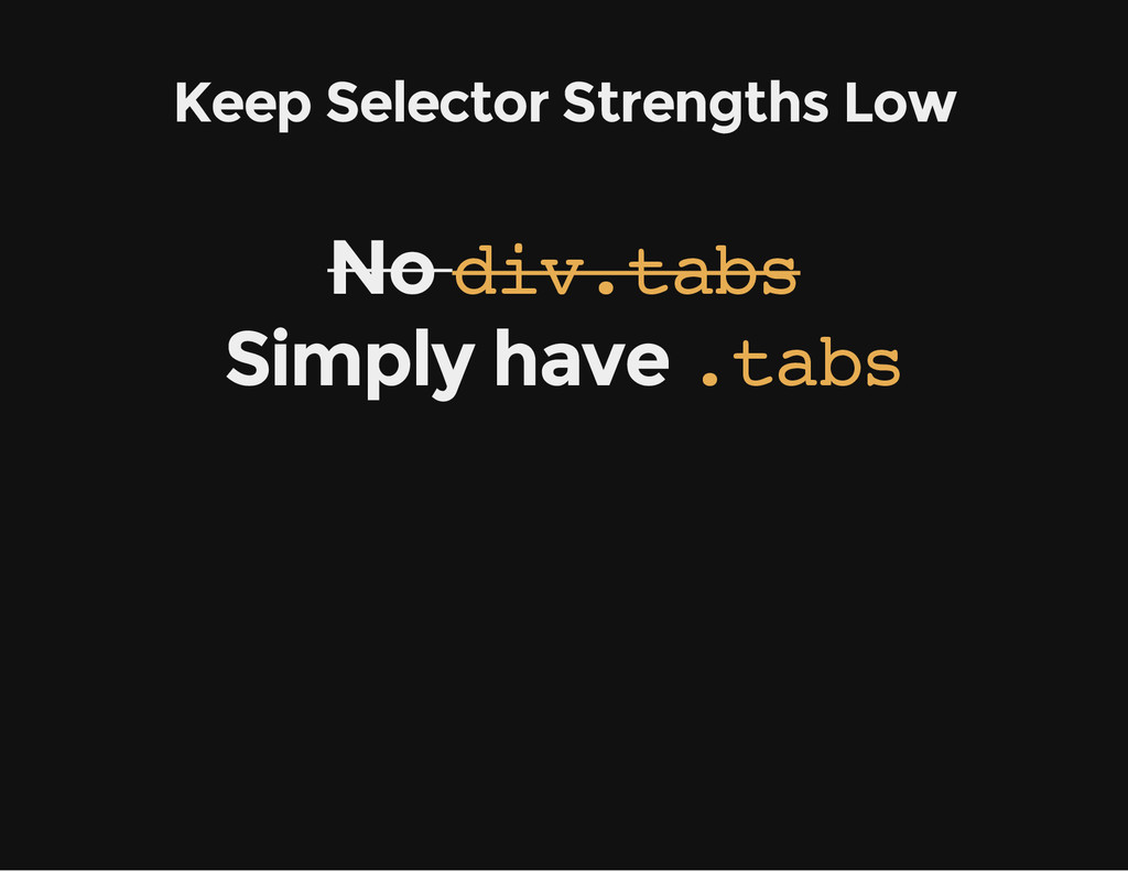 Keep Selector Strengths Low No d i v . t a b s ...