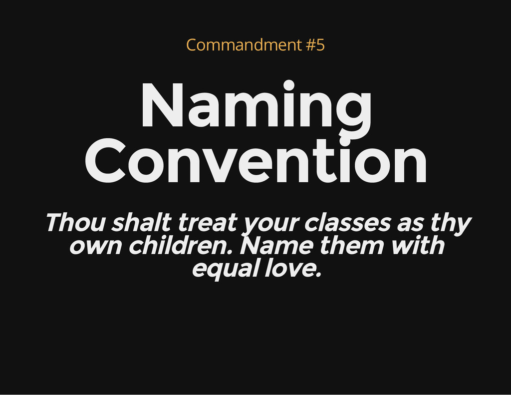 Commandment #5 Naming Convention Thou shalt tre...
