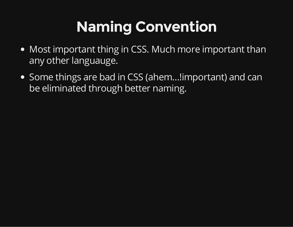 Naming Convention Most important thing in CSS. ...
