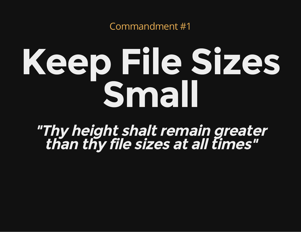 "Commandment #1 Keep File Sizes Small ""Thy heigh..."