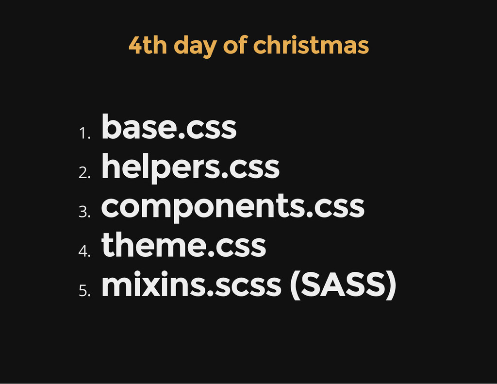 4th day of christmas 1. base.css 2. helpers.css...