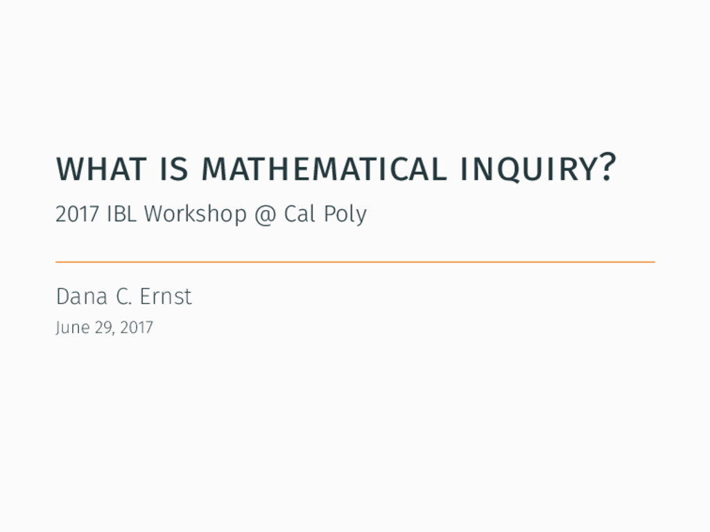what is mathematical inquiry? 2017 IBL Workshop...