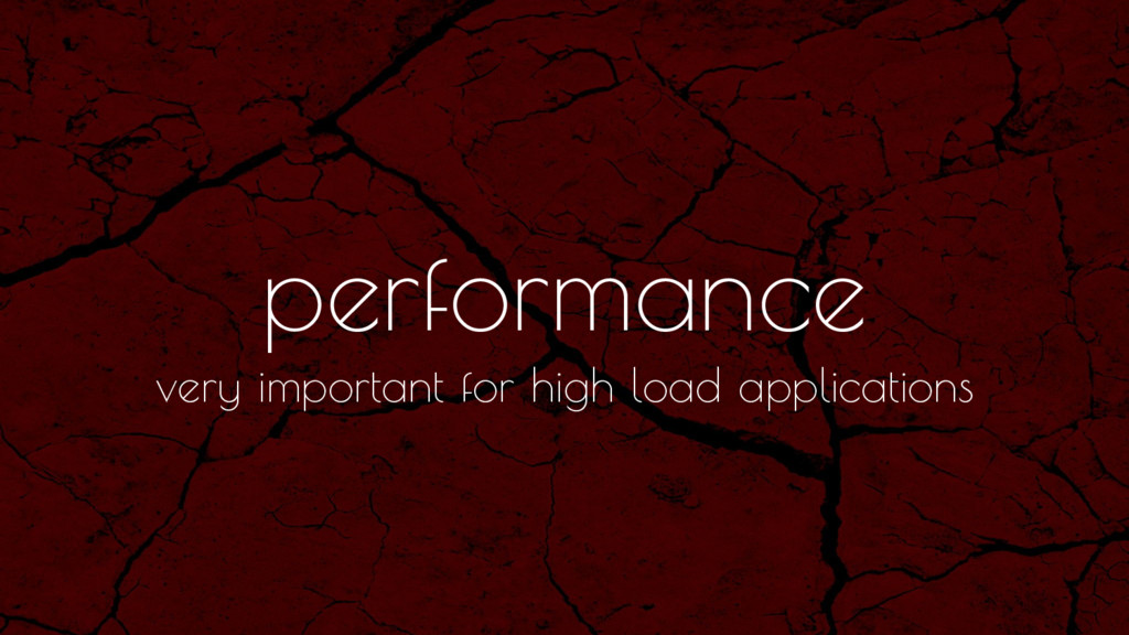 performance very important for high load applic...
