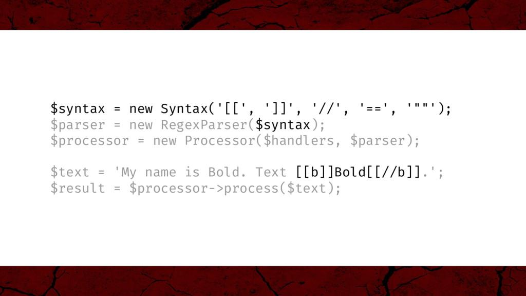 "$syntax = new Syntax('[[', ']]', '//', '==', '""..."