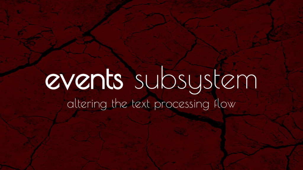 events subsystem altering the text processing f...