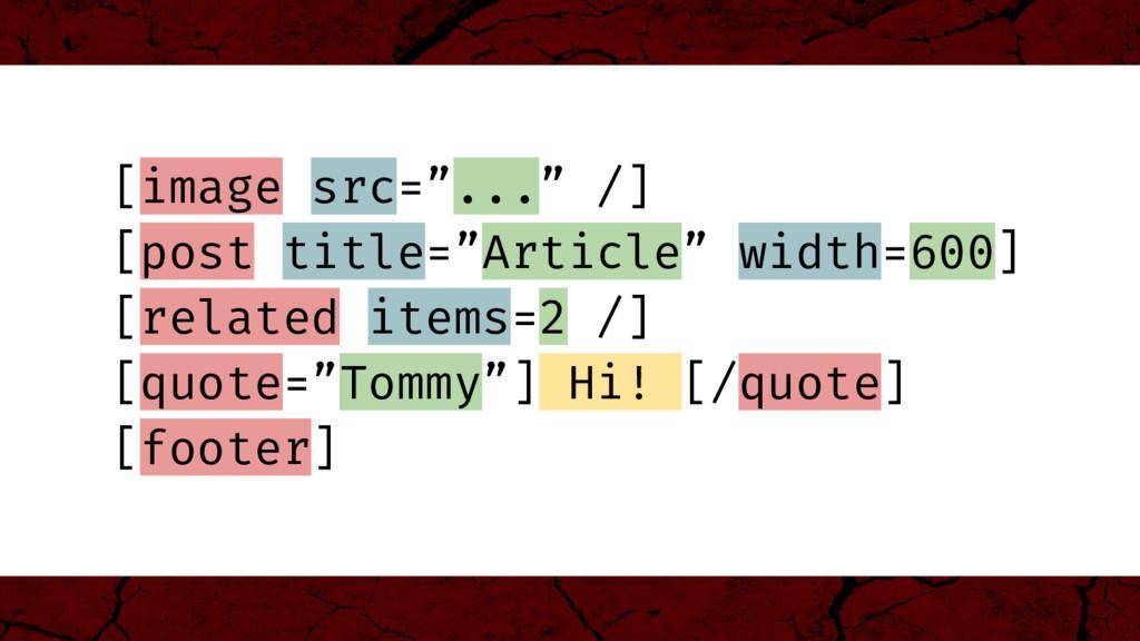 """[image src=""""..."""" /] [post title=""""Article"""" width..."""