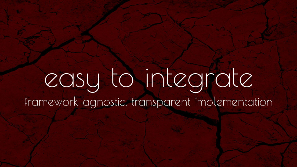 easy to integrate framework agnostic, transpare...