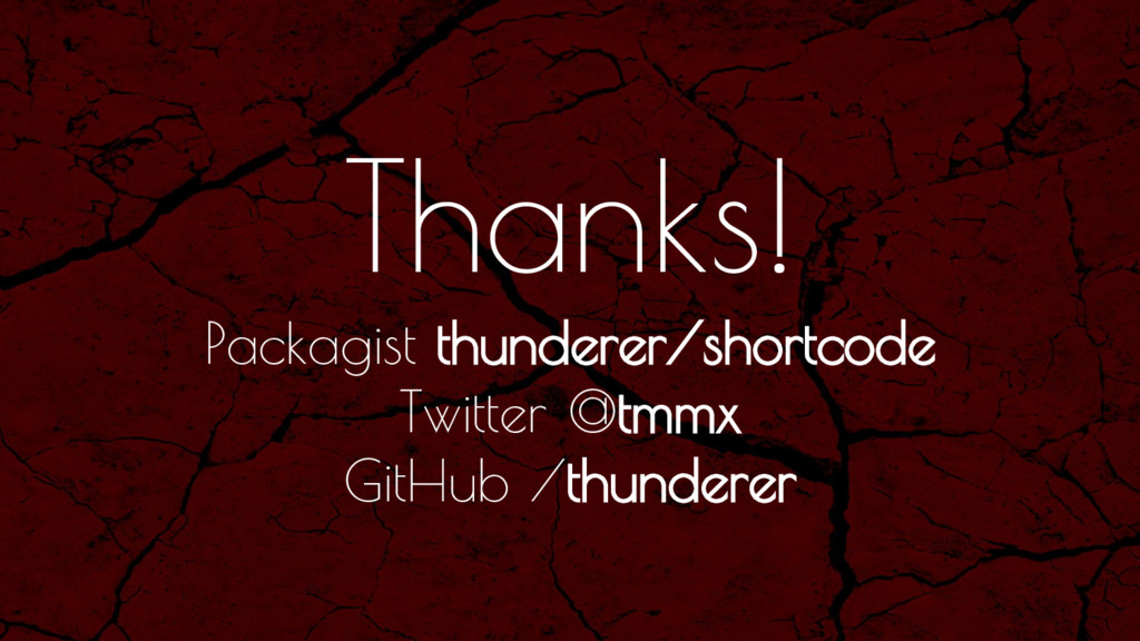 Thanks! Packagist thunderer/shortcode Twitter @...