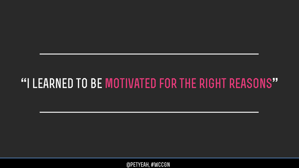 """""""i learned to be motivated for the right reason..."""