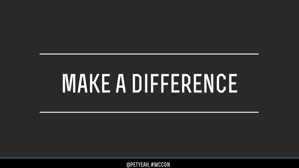 make a difference @petyeah, #WCCgn
