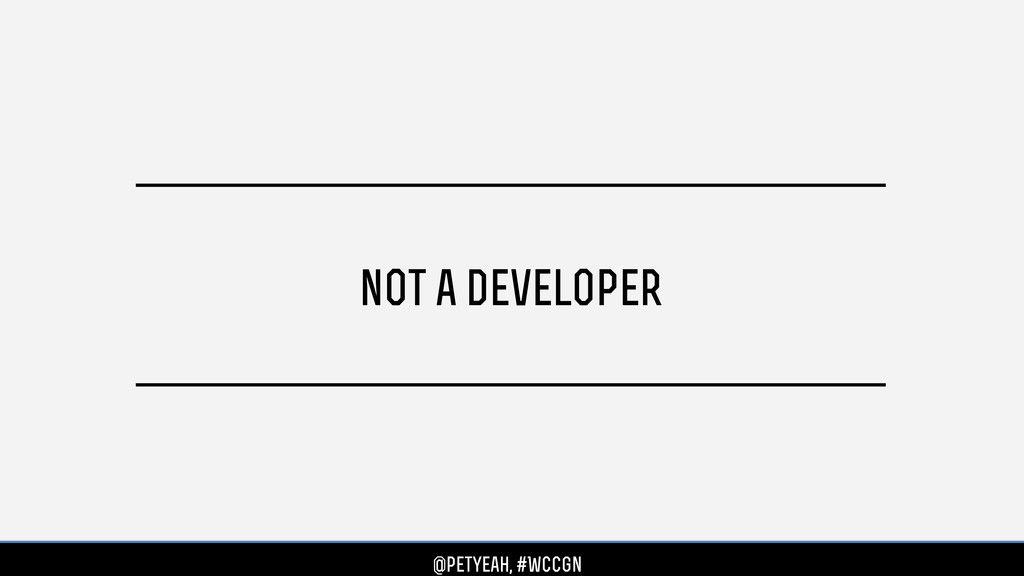 not a developer @petyeah, #WCCgn @petyeah, #WCC...
